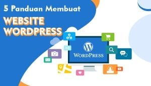 Tutorial WordPress: 5 Panduan Membuat Website WordPress Pemula